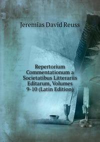 Repertorium Commentationum a Societatibus Litterariis Editarum, Volumes 9-10 (Latin Edition), Jeremias David Reuss обложка-превью