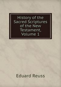 Книга под заказ: «History of the Sacred Scriptures of the New Testament, Volume 1»