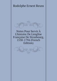Книга под заказ: «Notes Pour Servir À L'histoire De L'englise Française De Strasbourg, 1538-1794 (French Edition)»