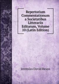 Repertorium Commentationum a Societatibus Litterariis Editarum, Volume 10 (Latin Edition), Jeremias David Reuss обложка-превью