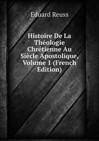 Книга под заказ: «Histoire De La Théologie Chrétienne Au Siècle Apostolique, Volume 1 (French Edition)»