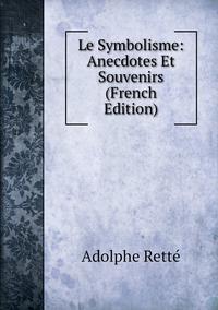Книга под заказ: «Le Symbolisme: Anecdotes Et Souvenirs (French Edition)»