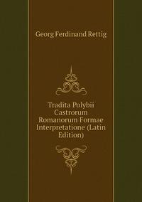 Книга под заказ: «Tradita Polybii Castrorum Romanorum Formae Interpretatione (Latin Edition)»