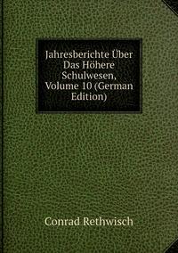 Jahresberichte Über Das Höhere Schulwesen, Volume 10 (German Edition), Conrad Rethwisch обложка-превью