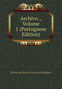 Книга под заказ: «Archivo ., Volume 1 (Portuguese Edition)»