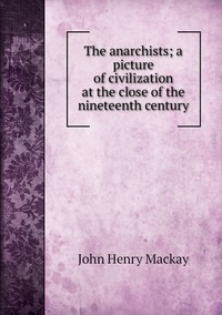 Книга под заказ: «The anarchists; a picture of civilization at the close of the nineteenth century»