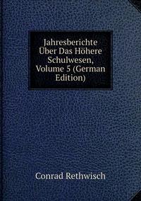 Jahresberichte Über Das Höhere Schulwesen, Volume 5 (German Edition), Conrad Rethwisch обложка-превью