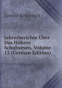 Jahresberichte Über Das Höhere Schulwesen, Volume 12 (German Edition), Conrad Rethwisch обложка-превью