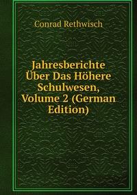 Jahresberichte Über Das Höhere Schulwesen, Volume 2 (German Edition), Conrad Rethwisch обложка-превью