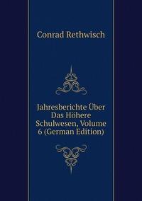 Jahresberichte Über Das Höhere Schulwesen, Volume 6 (German Edition), Conrad Rethwisch обложка-превью