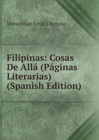 Книга под заказ: «Filipinas: Cosas De Allá (Páginas Literarias) (Spanish Edition)»