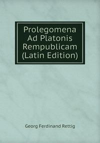 Prolegomena Ad Platonis Rempublicam (Latin Edition), Georg Ferdinand Rettig обложка-превью