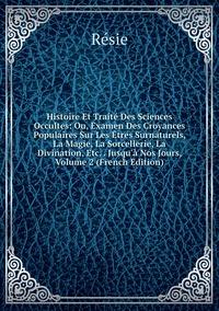 Книга под заказ: «Histoire Et Traité Des Sciences Occultes: Ou, Examen Des Croyances Populaires Sur Les Êtres Surnaturels, La Magie, La Sorcellerie, La Divination, Etc. . Jusqu'à Nos Jours, Volume 2 (French Edition)»
