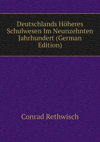 Книга под заказ: «Deutschlands Höheres Schulwesen Im Neunzehnten Jahrhundert (German Edition)»