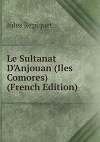 Книга под заказ: «Le Sultanat D'Anjouan (Iles Comores) (French Edition)»