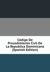 Книга под заказ: «Código De Procedimiento Civil De La Republica Dominicana (Spanish Edition)»