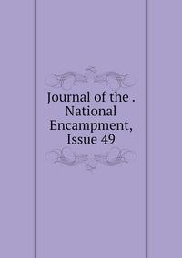 Книга под заказ: «Journal of the . National Encampment, Issue 49»