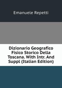 Книга под заказ: «Dizionario Geografico Fisico Storico Della Toscana. With Intr. And Suppl (Italian Edition)»