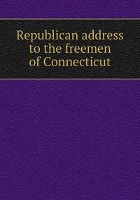 Книга под заказ: «Republican address to the freemen of Connecticut»
