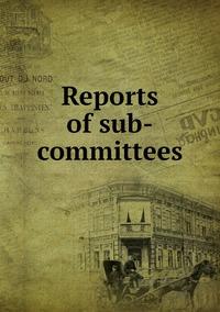 Книга под заказ: «Reports of sub-committees»