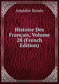Книга под заказ: «Histoire Des Français, Volume 28 (French Edition)»