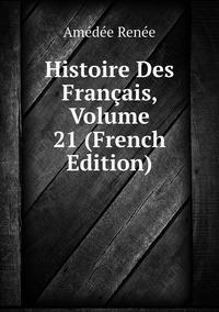 Histoire Des Français, Volume 21 (French Edition), Amedee Renee обложка-превью