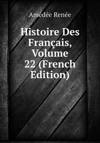 Histoire Des Français, Volume 22 (French Edition), Amedee Renee обложка-превью