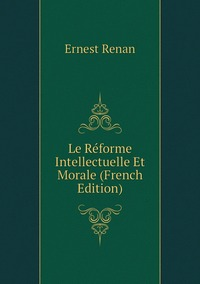 Книга под заказ: «Le Réforme Intellectuelle Et Morale (French Edition)»