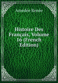 Книга под заказ: «Histoire Des Français, Volume 16 (French Edition)»
