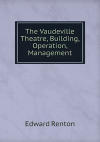 Книга под заказ: «The Vaudeville Theatre, Building, Operation, Management»