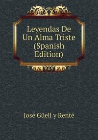 Книга под заказ: «Leyendas De Un Alma Triste (Spanish Edition)»