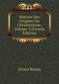 Книга под заказ: «Histoire Des Origines Du Christianisme, Volume 3 (French Edition)»