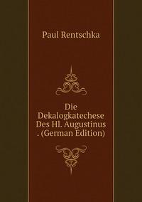 Книга под заказ: «Die Dekalogkatechese Des Hl. Augustinus . (German Edition)»