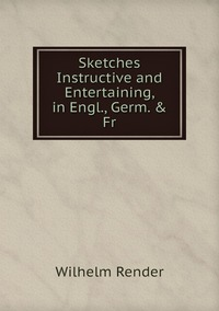 Книга под заказ: «Sketches Instructive and Entertaining, in Engl., Germ. & Fr»