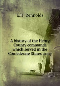 Книга под заказ: «A history of the Henry County commands which served in the Confederate States army»