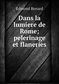 Книга под заказ: «Dans la lumiere de Rome; pelerinage et flaneries»
