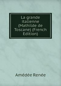 Книга под заказ: «La grande italienne (Mathilde de Toscane) (French Edition)»
