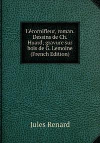 Книга под заказ: «L'écornifleur, roman. Dessins de Ch. Huard; gravure sur bois de G. Lemoine (French Edition)»
