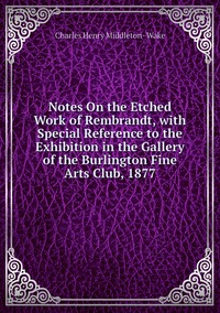 Книга под заказ: «Notes On the Etched Work of Rembrandt, with Special Reference to the Exhibition in the Gallery of the Burlington Fine Arts Club, 1877»