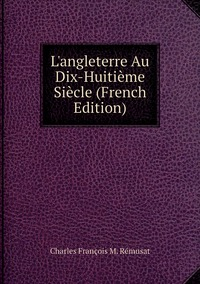 L'angleterre Au Dix-Huitième Siècle (French Edition), Charles Francois M. Remusat обложка-превью