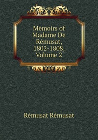 Книга под заказ: «Memoirs of Madame De Rémusat, 1802-1808, Volume 2»