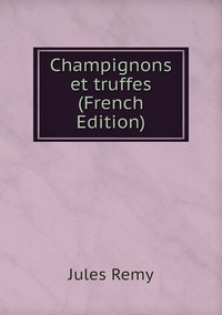 Книга под заказ: «Champignons et truffes (French Edition)»