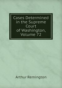 Книга под заказ: «Cases Determined in the Supreme Court of Washington, Volume 72»