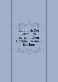 Книга под заказ: «Lehrbuch Der Polizeilich-gerichtlichen Chemie (German Edition)»