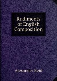 Rudiments of English Composition, Alexander Reid обложка-превью