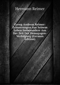 Книга под заказ: «Georg Andreas Reimer: Erinnerungen Aus Seinem Leben Insbesondere Aus Der Zeit Der Demagogen-Verfolgung (German Edition)»