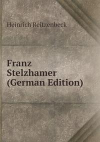 Книга под заказ: «Franz Stelzhamer (German Edition)»