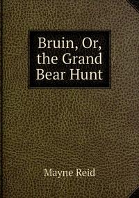 Книга под заказ: «Bruin, Or, the Grand Bear Hunt»