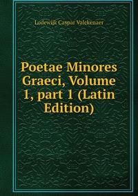Книга под заказ: «Poetae Minores Graeci, Volume 1,part 1 (Latin Edition)»