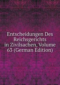 Книга под заказ: «Entscheidungen Des Reichsgerichts in Zivilsachen, Volume 63 (German Edition)»